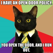 i-have-an-open-door-policy-you-open-the-door-and-i-run-out